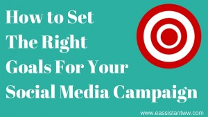 How to Set Achievable Goals For Your Social Media Campaign