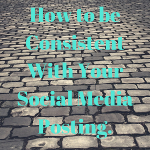 How to be Consistent with your Social Media Posting
