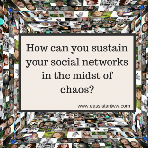 How Can You Sustain Your Social Networks in the Midst of Chaos?