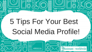 5 Tips For Your Best Social Media Profile!